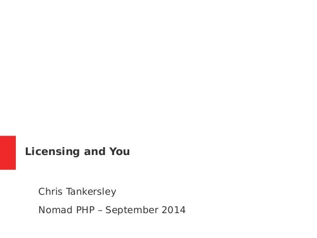 Licensing and You  Chris Tankersley  Nomad PHP – September 2014