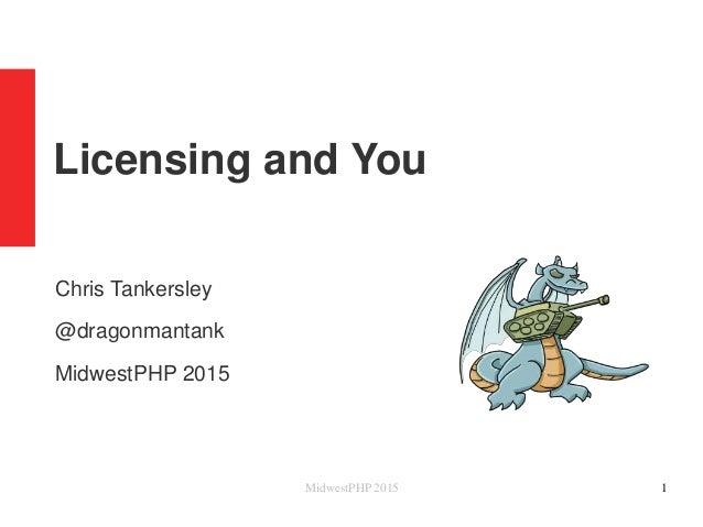 Licensing and You Chris Tankersley @dragonmantank MidwestPHP 2015 MidwestPHP 2015 1