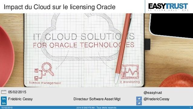 Frédéric Cessy Directeur Software Asset Mgt @fredericCessy @easytrust05/02/2015 10/02/2015 2014 © EASYTEAM - Tous droits r...