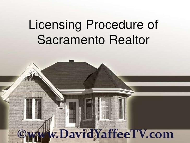 Licensing Procedure of   Sacramento Realtor©www.DavidYaffeeTV.com
