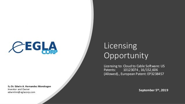 Licensing Opportunity Licensing to: Cloud to Cable Software: US Patents: 10123074 , 16/152,606 (Allowed)., European Patent...