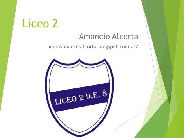 Liceo 2 Amancio Alcorta liceo2amancioalcorta.blogspot.com.ar/