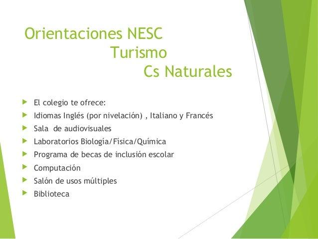 Orientaciones NESC Turismo Cs Naturales   El colegio te ofrece:    Idiomas Inglés (por nivelación) , Italiano y Francés ...