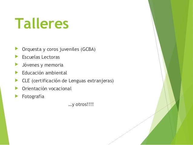 Talleres   Orquesta y coros juveniles (GCBA)    Escuelas Lectoras    Jóvenes y memoria    Educación ambiental    CLE ...