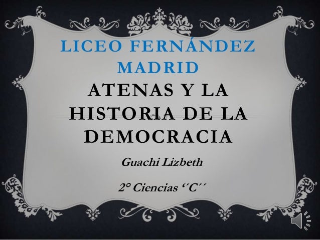 LICEO FERNÁNDEZMADRIDATENAS Y LAHISTORIA DE LADEMOCRACIAGuachi Lizbeth2° Ciencias '´C´´
