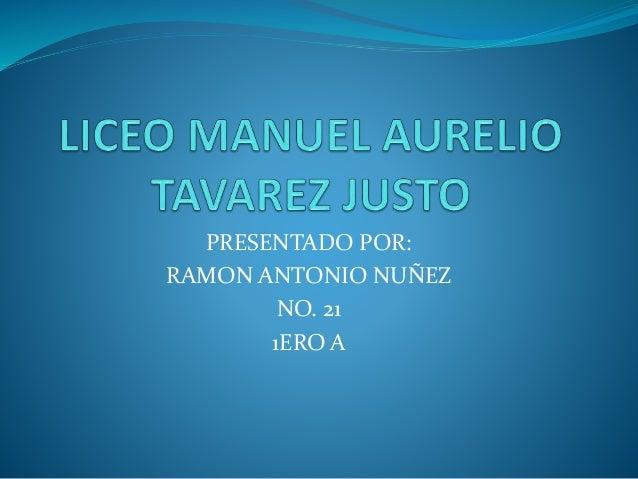 PRESENTADO POR: RAMON ANTONIO NUÑEZ NO. 21 1ERO A
