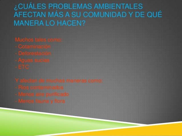 ¿CUÁLES PROBLEMAS AMBIENTALESAFECTAN MÁS A SU COMUNIDAD Y DE QUÉMANERA LO HACEN?Muchos tales como:- Cotaminación- Deforest...