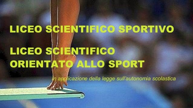 LICEO SCIENTIFICO SPORTIVOLICEO SCIENTIFICOORIENTATO ALLO SPORT      In applicazione della legge sull'autonomia scolastica