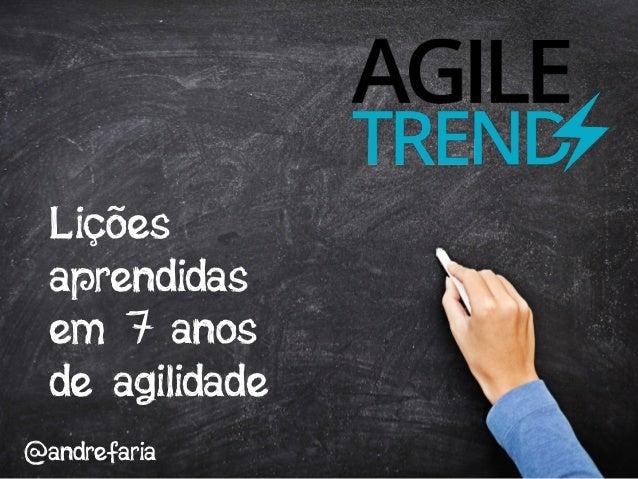Lições aprendidas em 7 anos de agilidade @andrefaria