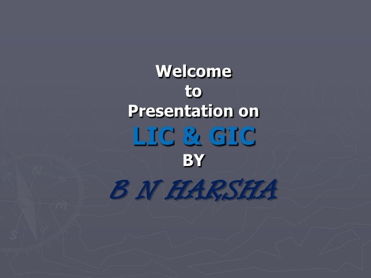 Welcome to Presentation on LIC & GICBYB N HARSHA<br />