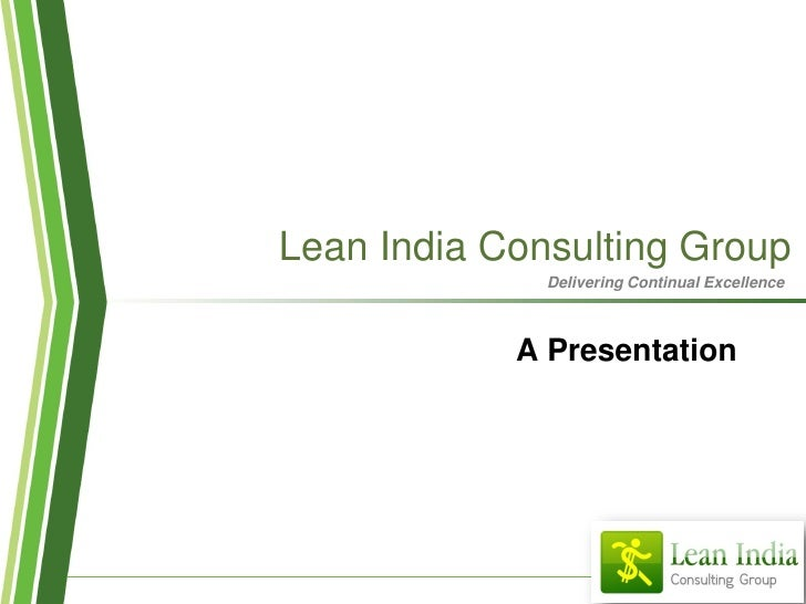 Lean India Consulting Group               Delivering Continual Excellence                A Presentation
