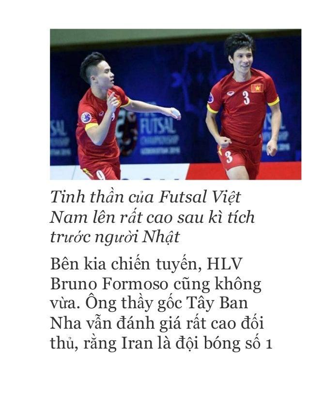 Tinh thần của Futsal Việt Nam lên rất cao sau kì tích trước người Nhật Bên kia chiến tuyến, HLV Bruno Formoso cũng không v...