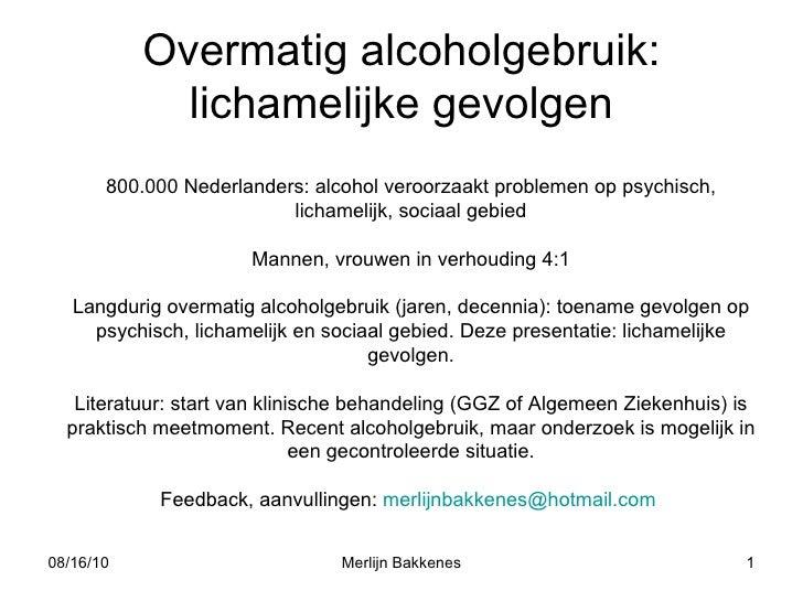 Overmatig alcoholgebruik: lichamelijke gevolgen 800.000 Nederlanders: alcohol veroorzaakt problemen op psychisch, lichamel...