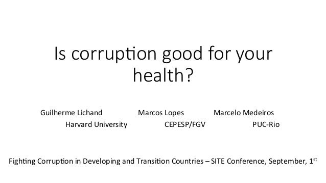 Is corrup)on good for your  health?    Guilherme  Lichand      Marcos  Lopes        Marcelo  Medeir...