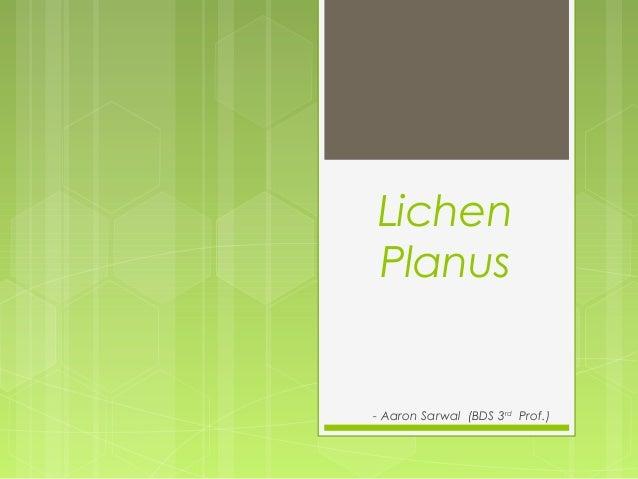 Lichen Planus - Aaron Sarwal (BDS 3rd Prof.)