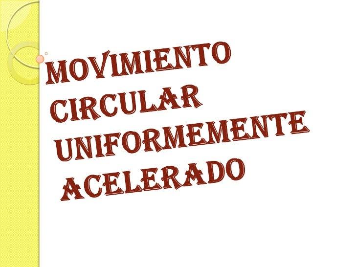    Movimiento circular uniforme   Un movimiento circular uniforme es aquél cuya    velocidad angular w es constante, por...