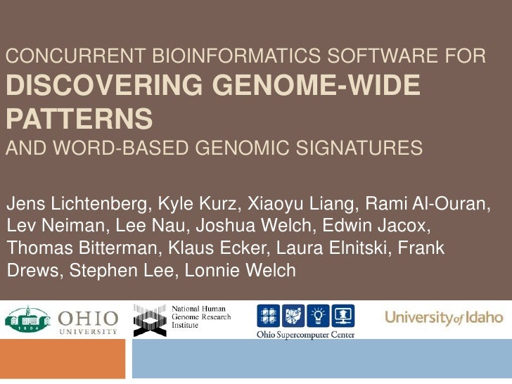 Concurrent Bioinformatics Software FORDISCOVERING Genome-Wide Patternsand Word-based Genomic Signatures<br />Jens Lichtenb...