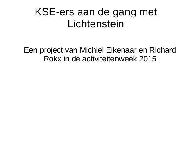 KSE-ers aan de gang met Lichtenstein Een project van Michiel Eikenaar en Richard Rokx in de activiteitenweek 2015