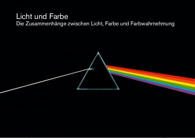 Licht und Farbe Die Zusammenhänge zwischen Licht, Farbe und Farbwahrnehmung Licht und Farbe Die Zusammenhänge zwischen Lic...