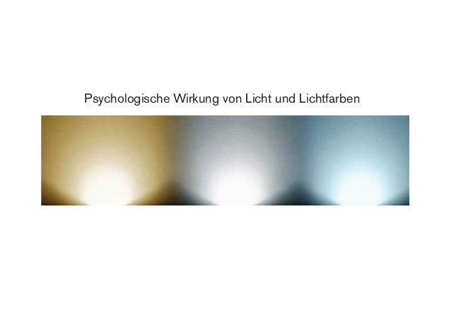 Psychologische Wirkung von Licht und Lichtfarben Psychologische Wirkung von Licht und Lichtfarben