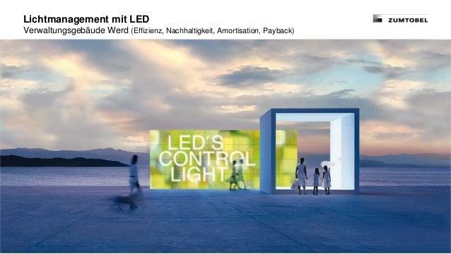 Lichtmanagement mit LEDVerwaltungsgebäude Werd (Effizienz, Nachhaltigkeit, Amortisation, Payback)Neues von Minergie 2013, ...