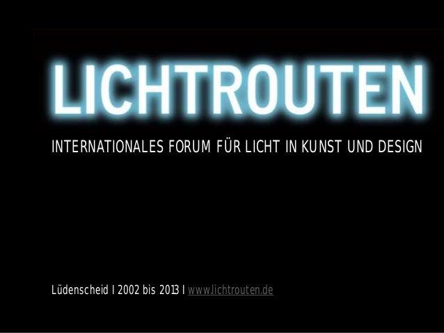 INTERNATIONALES FORUM FÜR LICHT IN KUNST UND DESIGN Lüdenscheid I 2002 bis 2013 I www.lichtrouten.de
