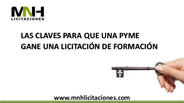 LAS CLAVES PARA QUE UNA PYME GANE UNA LICITACIÓN DE FORMACIÓN www.mnhlicitaciones.com