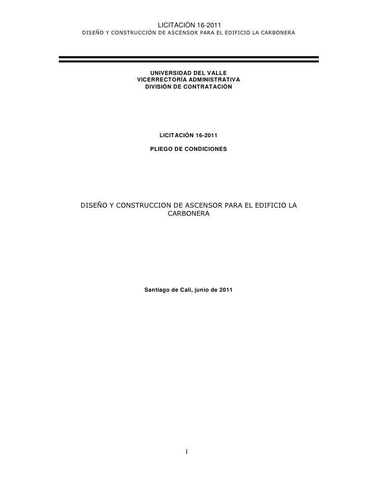 LICITACIÓN 16-2011DISEÑO Y CONSTRUCCIÓN DE ASCENSOR PARA EL EDIFICIO LA CARBONERA                    UNIVERSIDAD DEL VALLE...