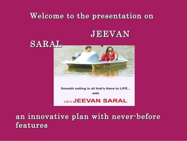 Welcome to the presentation onWelcome to the presentation onJEEVANJEEVANSARALSARALan innovative plan with never-beforean i...