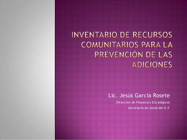 Lic. Jesús García Rosete   Dirección de Proyectos Estratégicos          Secretaría de Salud del D.F.