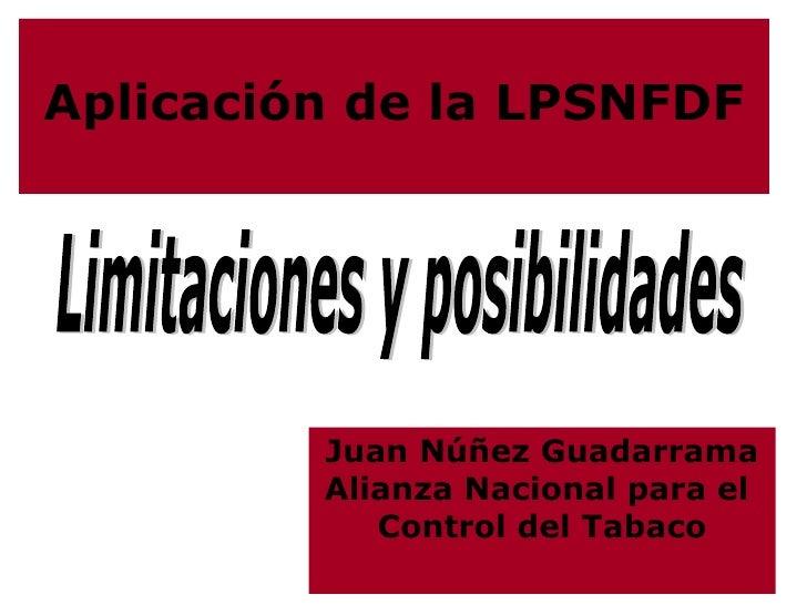 Juan Núñez Guadarrama Alianza Nacional para el  Control del Tabaco Limitaciones y posibilidades Aplicación de la LPSNFDF