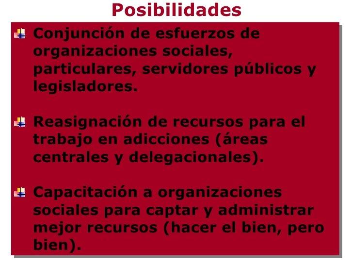 Posibilidades <ul><li>Conjunción de esfuerzos de organizaciones sociales, particulares, servidores públicos y legisladores...