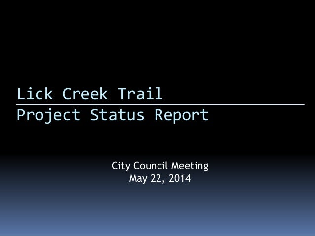 Lick Creek Trail Project Status Report City Council Meeting May 22, 2014