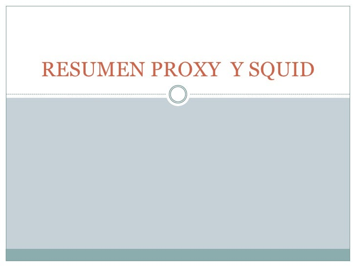 RESUMEN PROXY Y SQUID