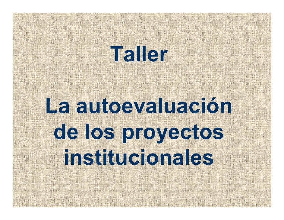 Taller  La autoevaluación  de los proyectos   institucionales