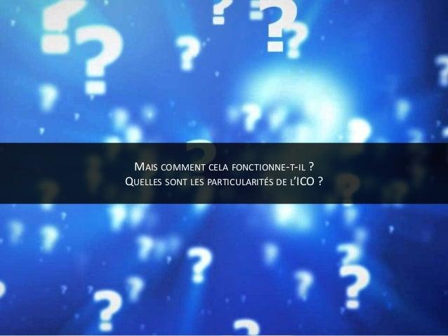 MAIS COMMENT CELA FONCTIONNE-T-IL ? QUELLES SONT LES PARTICULARITÉS DE L'ICO ?
