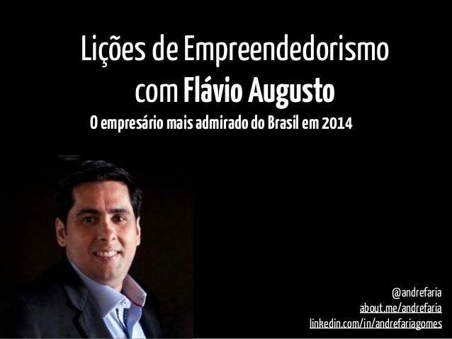 @andrefaria about.me/andrefaria linkedin.com/in/andrefariagomes Lições de Empreendedorismo com FlávioAugusto Oempresárioma...