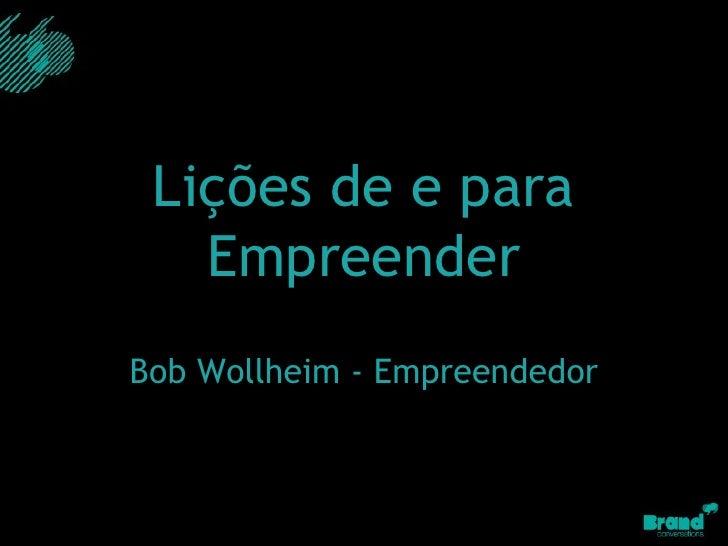 Lições de e para Empreender Bob Wollheim - Empreendedor
