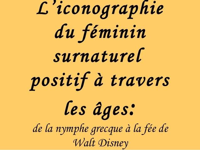 L'iconographie du féminin surnaturel positif à travers les âges: de la nymphe grecque à la fée de Walt Disney