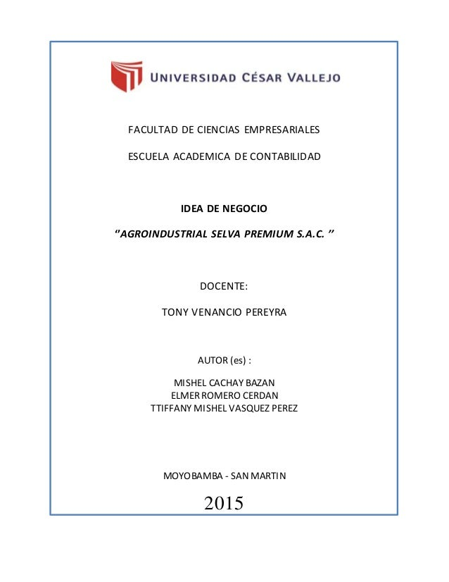 FACULTAD DE CIENCIAS EMPRESARIALES ESCUELA ACADEMICA DE CONTABILIDAD IDEA DE NEGOCIO ''AGROINDUSTRIAL SELVA PREMIUM S.A.C....