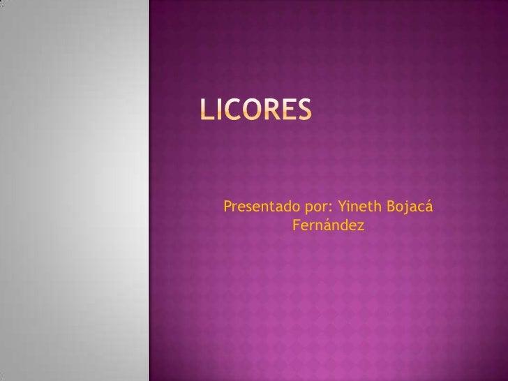licores<br />Presentado por: Yineth Bojacá Fernández<br />