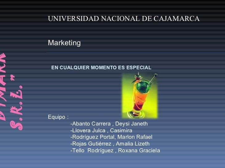 """"""" DYMARK  S.R.L."""" EN CUALQUIER MOMENTO ES ESPECIAL  UNIVERSIDAD NACIONAL DE CAJAMARCA Marketing Equipo : -Abanto Carrera ,..."""