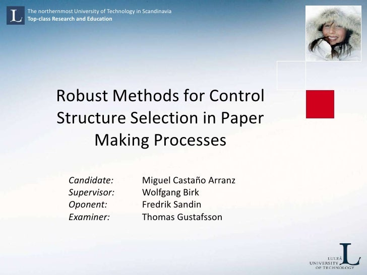 Robust Methods for Control Structure Selection in Paper Making Processes<br />Candidate: Miguel Castaño Arranz<br />Super...