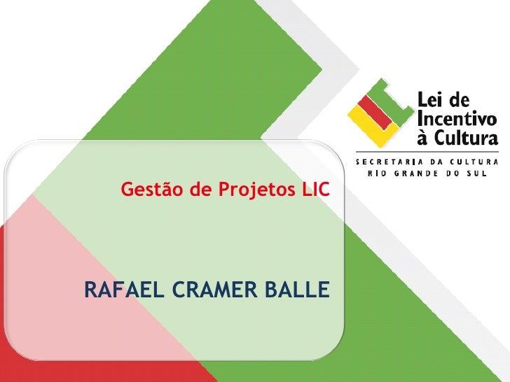 <ul><li>Gestão de Projetos LIC </li></ul><ul><li>RAFAEL CRAMER BALLE </li></ul>
