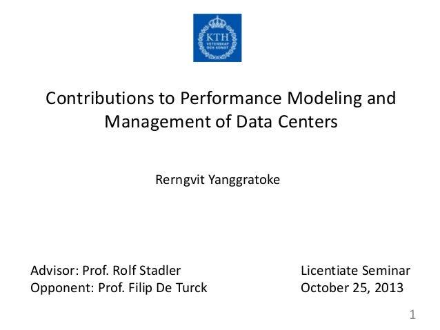 Contributions to Performance Modeling and Management of Data Centers Rerngvit Yanggratoke  Advisor: Prof. Rolf Stadler Opp...