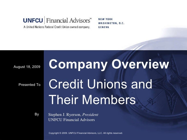 Company Overview August 18, 2009 Copyright © 2009. UNFCU Financial Advisors, LLC. All rights reserved.  By Stephen J. Ryer...
