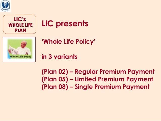LIC'sLIC'sWHOLE LIFEWHOLE LIFEPLANPLANLIC presents'Whole Life Policy'in 3 variants(Plan 02) – Regular Premium Payment(Plan...