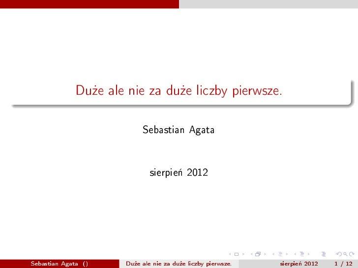 Du»e ale nie za du»e liczby pierwsze.                           Sebastian Agata                              sierpie« 2012...