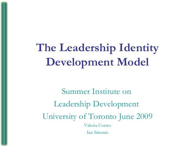 The Leadership Identity Development Model Summer Institute on Leadership Development University of Toronto June 2009 Valer...
