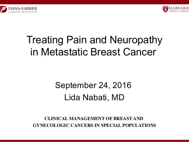 Treating Pain and Neuropathy in Metastatic Breast Cancer September 24, 2016 Lida Nabati, MD CLINICAL MANAGEMENT OF BREAST ...